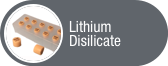 Click to view Lithium Disilicate