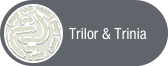 Click to view Trilor & Trinia