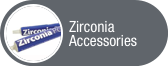 Click to view Zirconia Accessories
